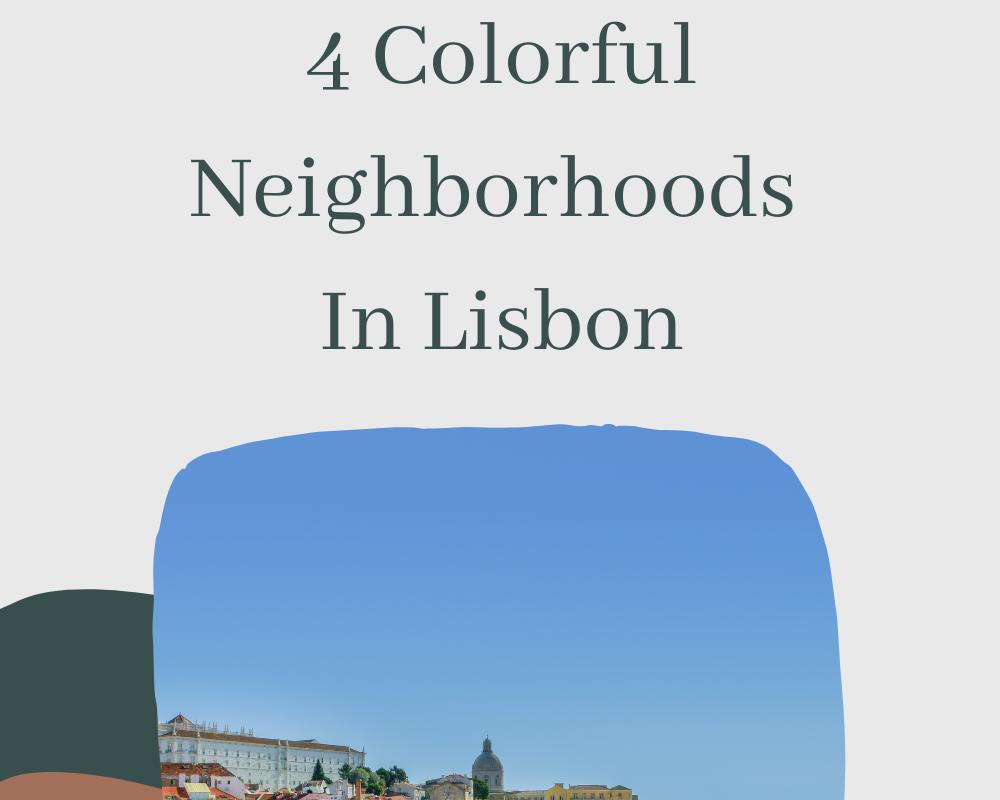 4 Colorful Neighborhoods In Lisbon